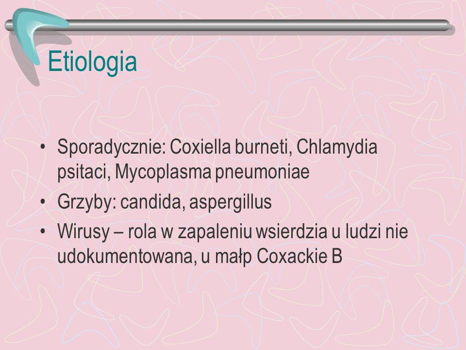 Etiologia Sporadycznie: Coxiella burneti, Chlamydia psitaci, Mycoplasma pneumoniae. Grzyby: candida, aspergillus.