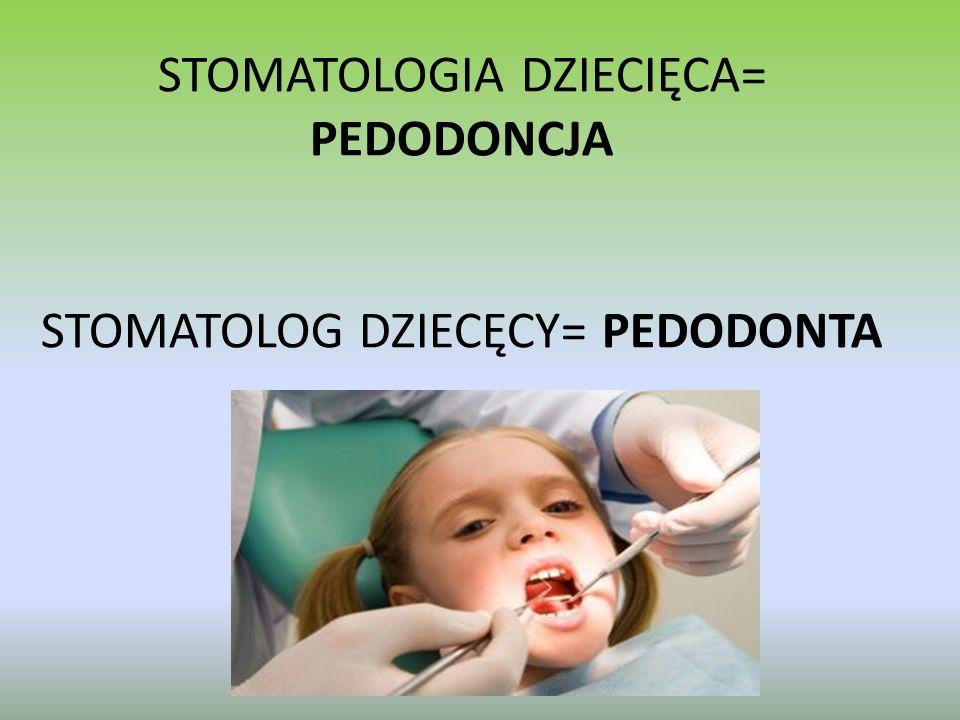 STOMATOLOGIA DZIECIĘCA= PEDODONCJA STOMATOLOG DZIECĘCY= PEDODONTA