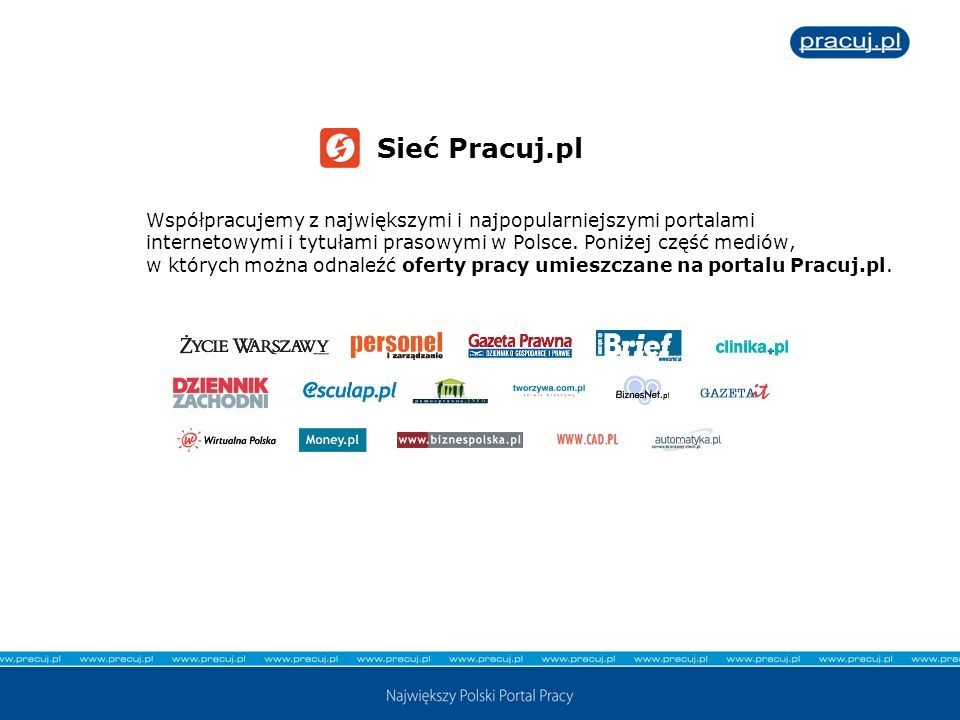Sieć Pracuj.plWspółpracujemy z największymi i najpopularniejszymi portalami. internetowymi i tytułami prasowymi w Polsce. Poniżej część mediów,