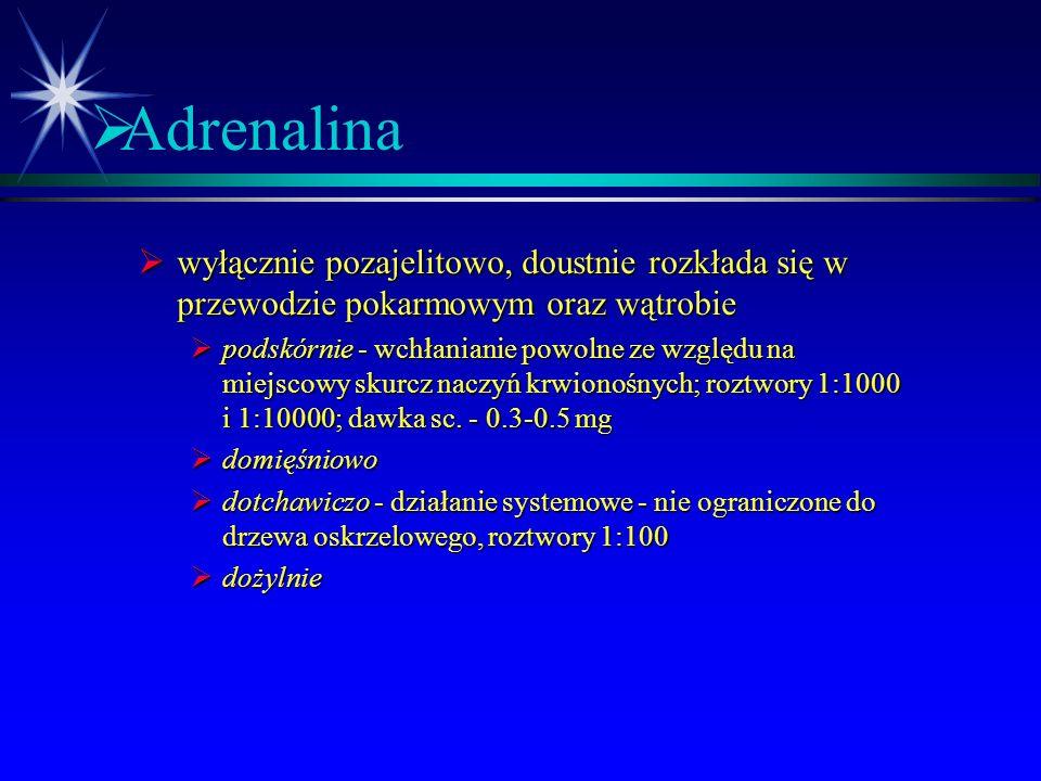 Adrenalina wyłącznie pozajelitowo, doustnie rozkłada się w przewodzie pokarmowym oraz wątrobie.