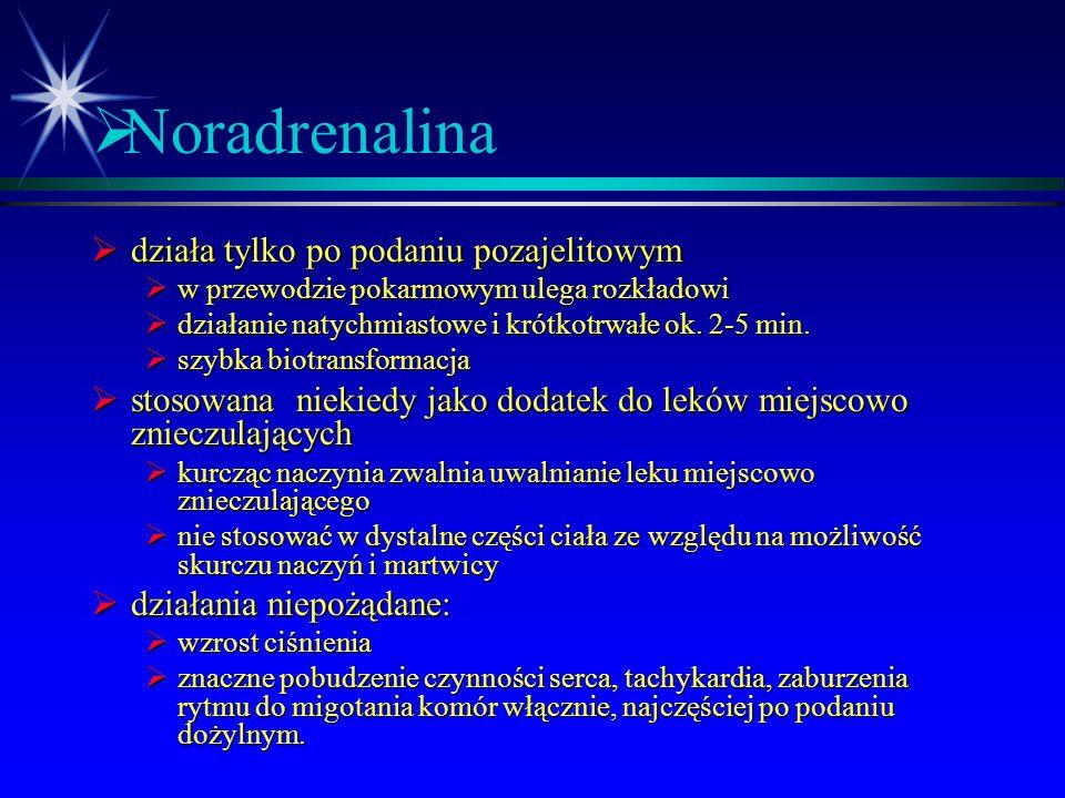 Noradrenalina działa tylko po podaniu pozajelitowym