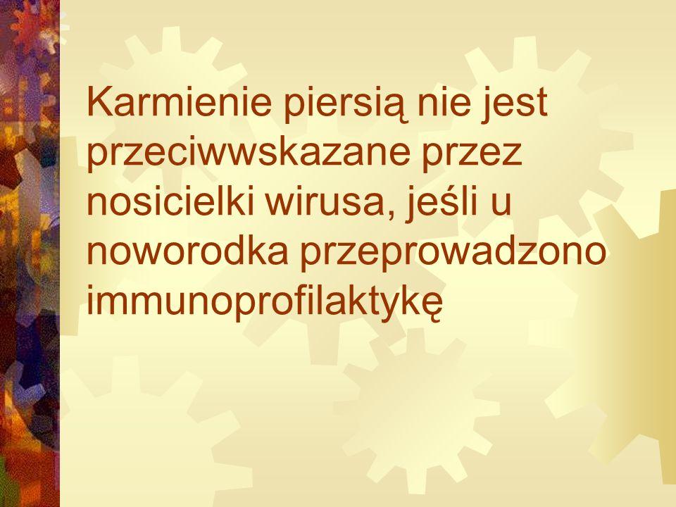 Karmienie piersią nie jest przeciwwskazane przez nosicielki wirusa, jeśli u noworodka przeprowadzono immunoprofilaktykę