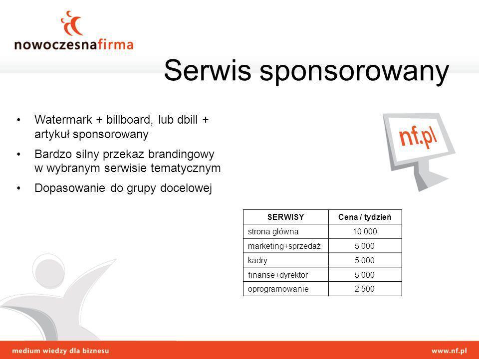 Serwis sponsorowany Watermark + billboard, lub dbill + artykuł sponsorowany. Bardzo silny przekaz brandingowy w wybranym serwisie tematycznym.