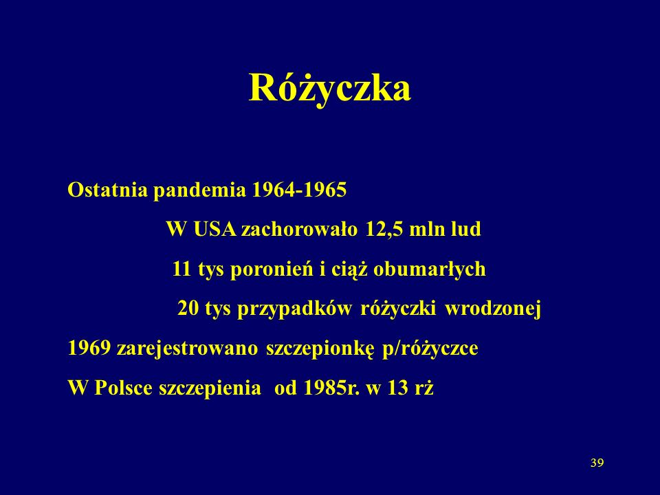 Różyczka Ostatnia pandemia 1964-1965 W USA zachorowało 12,5 mln lud