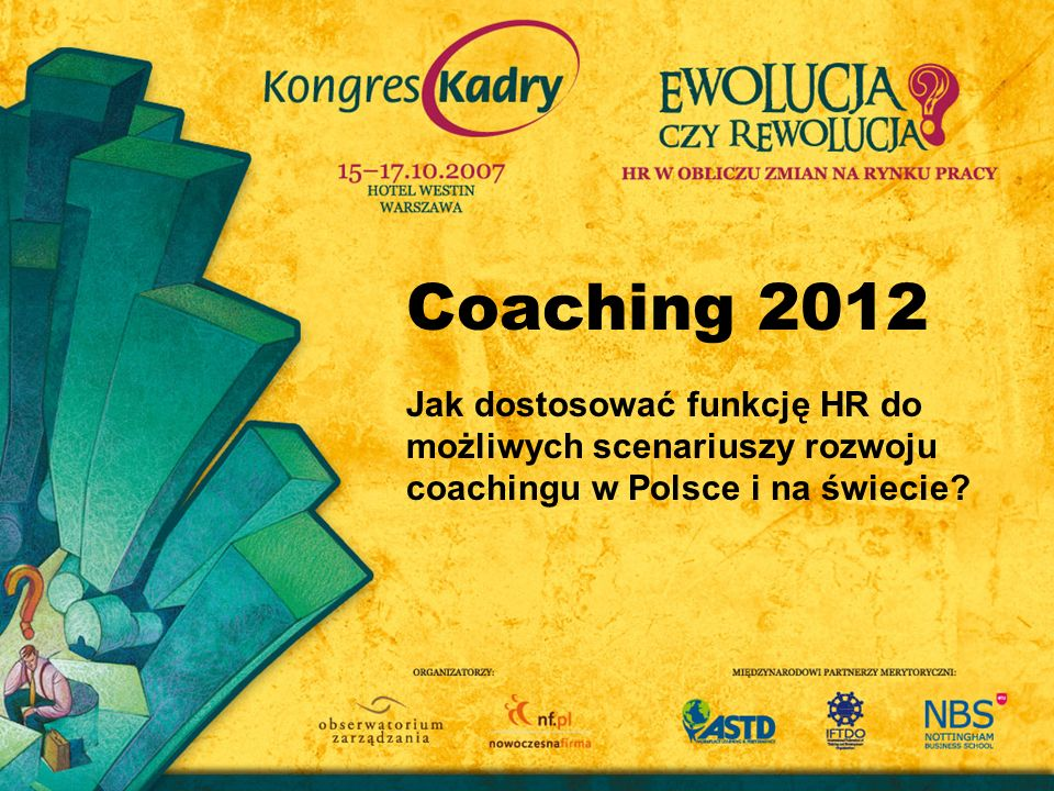 Coaching 2012 Jak dostosować funkcję HR do możliwych scenariuszy rozwoju coachingu w Polsce i na świecie