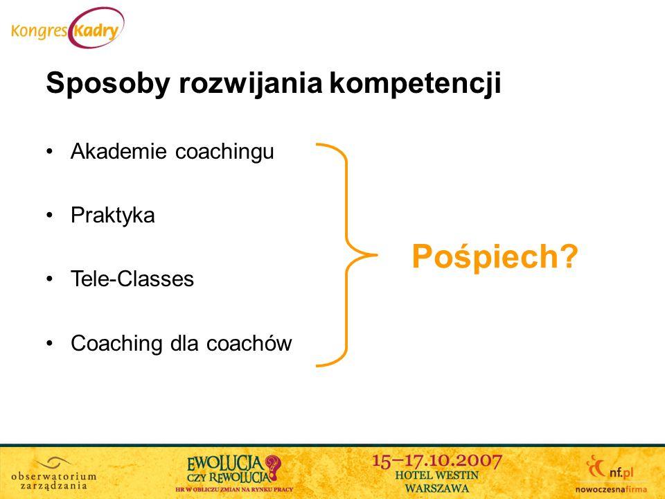 Pośpiech Sposoby rozwijania kompetencji Akademie coachingu Praktyka