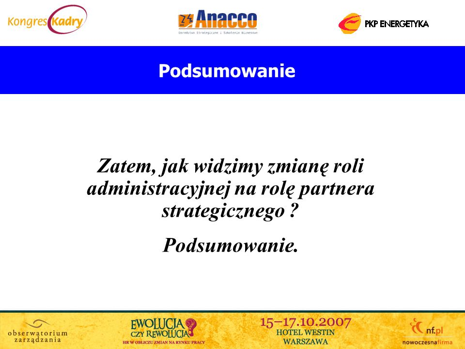 PodsumowanieZatem, jak widzimy zmianę roli administracyjnej na rolę partnera strategicznego .