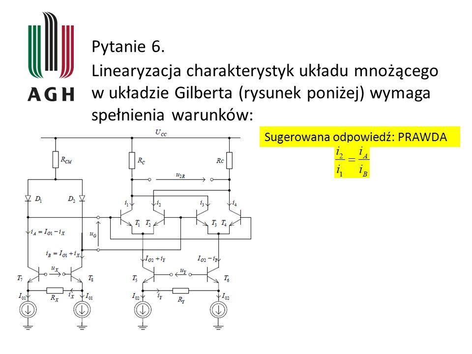 Pytanie 6. Linearyzacja charakterystyk układu mnożącego w układzie Gilberta (rysunek poniżej) wymaga spełnienia warunków: