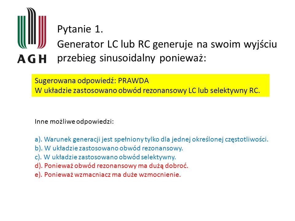 Pytanie 1. Generator LC lub RC generuje na swoim wyjściu przebieg sinusoidalny ponieważ: Sugerowana odpowiedź: PRAWDA.