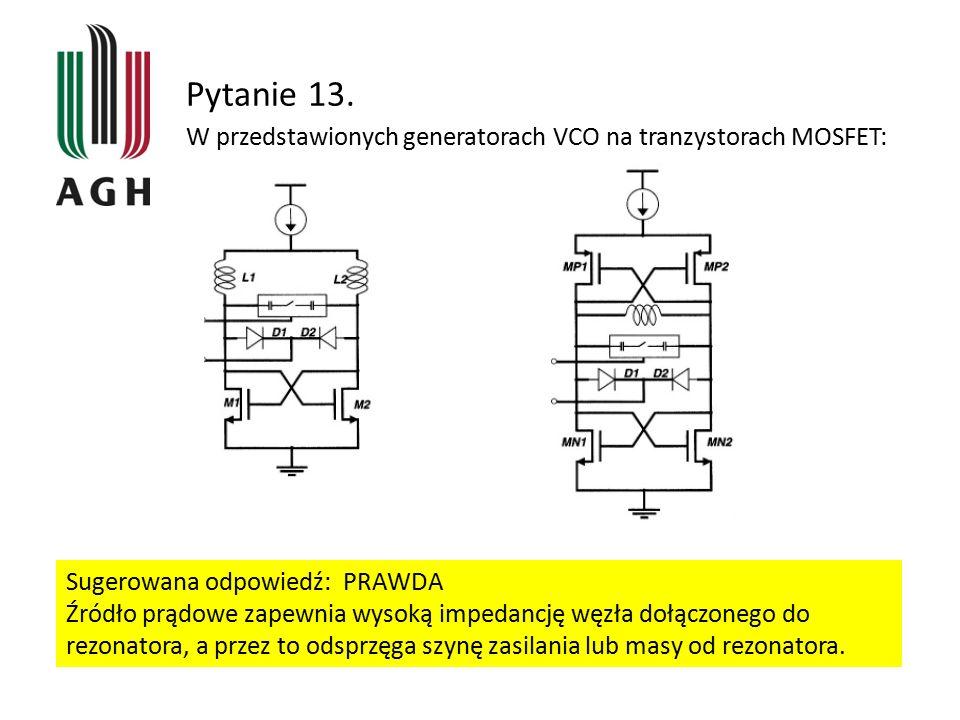 Pytanie 13. W przedstawionych generatorach VCO na tranzystorach MOSFET: Sugerowana odpowiedź: PRAWDA.