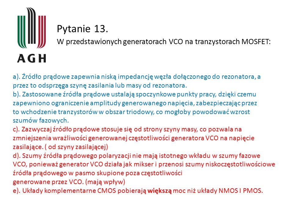 Pytanie 13. W przedstawionych generatorach VCO na tranzystorach MOSFET: