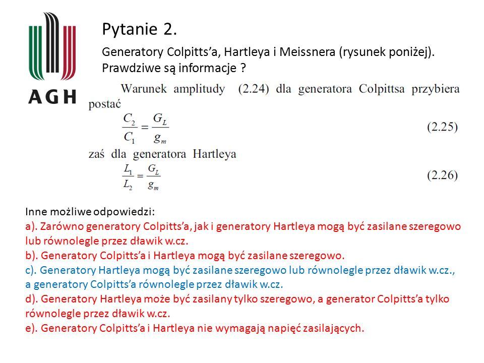 Pytanie 2. Generatory Colpitts'a, Hartleya i Meissnera (rysunek poniżej). Prawdziwe są informacje