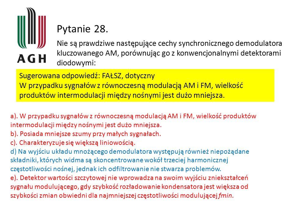 Pytanie 28. Nie są prawdziwe następujące cechy synchronicznego demodulatora kluczowanego AM, porównując go z konwencjonalnymi detektorami diodowymi: