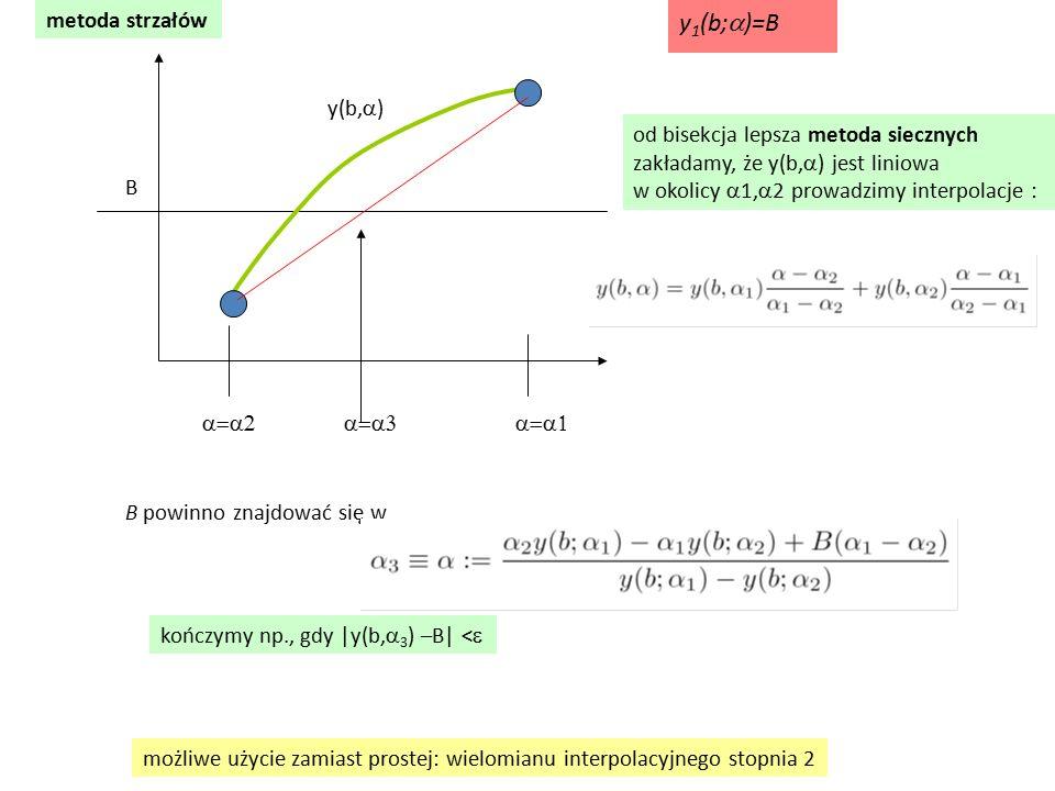 y1(b;a)=B metoda strzałów y(b,a) od bisekcja lepsza metoda siecznych