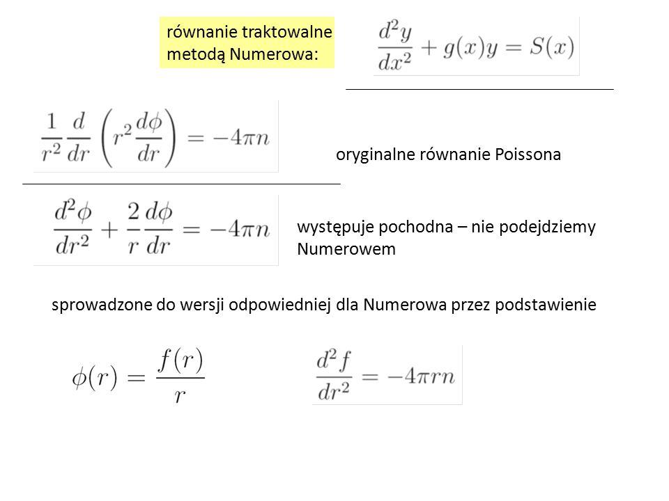 równanie traktowalne metodą Numerowa: oryginalne równanie Poissona. występuje pochodna – nie podejdziemy.