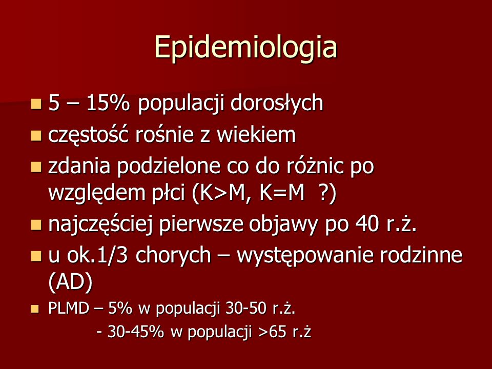 Epidemiologia 5 – 15% populacji dorosłych częstość rośnie z wiekiem