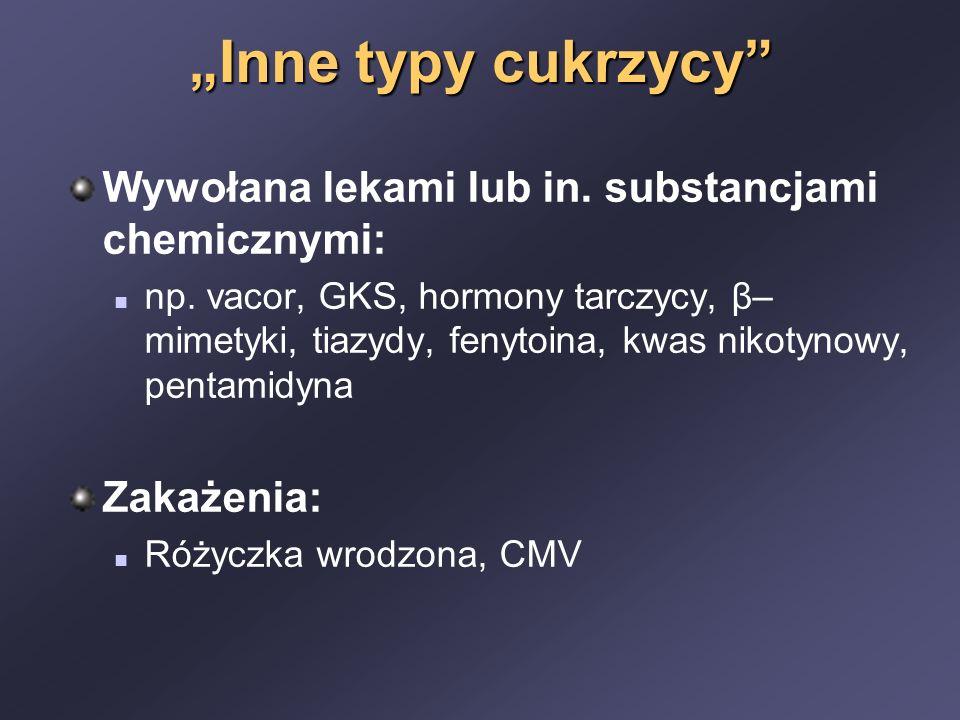 """""""Inne typy cukrzycy Wywołana lekami lub in. substancjami chemicznymi:"""