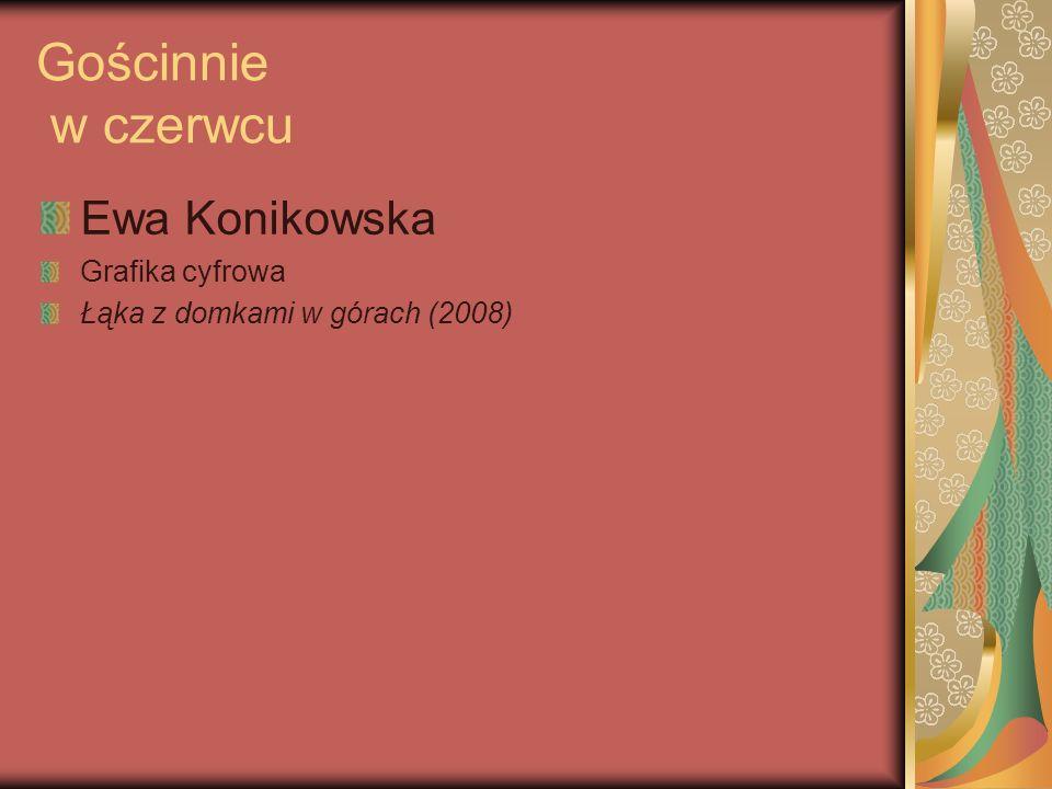 Gościnnie w czerwcu Ewa Konikowska Grafika cyfrowa