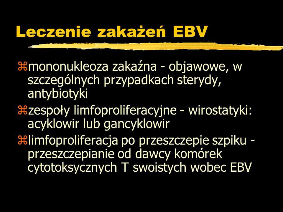 Leczenie zakażeń EBV mononukleoza zakaźna - objawowe, w szczególnych przypadkach sterydy, antybiotyki.