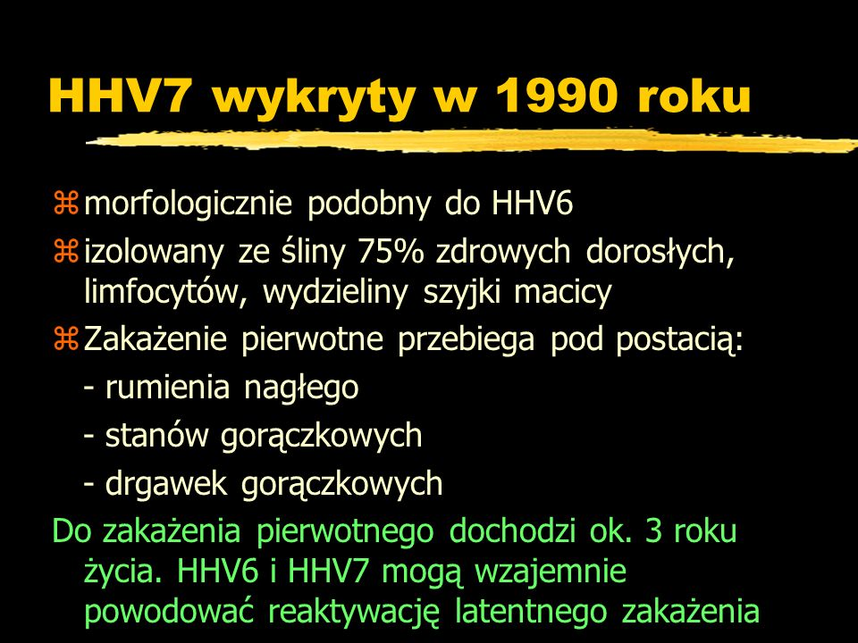 HHV7 wykryty w 1990 roku morfologicznie podobny do HHV6