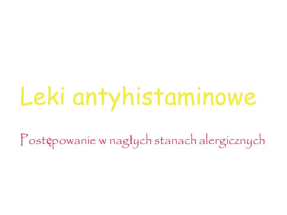 Leki antyhistaminowe Postępowanie w nagłych stanach alergicznych
