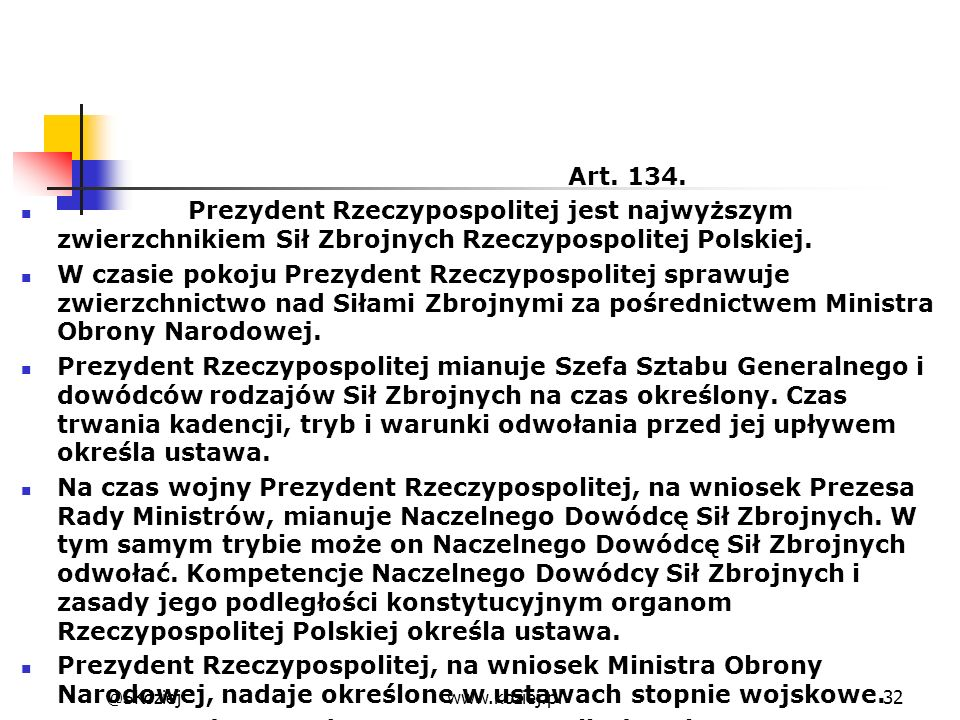 Art. 134. Prezydent Rzeczypospolitej jest najwyższym zwierzchnikiem Sił Zbrojnych Rzeczypospolitej Polskiej.