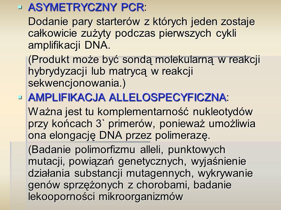 ASYMETRYCZNY PCR: Dodanie pary starterów z których jeden zostaje całkowicie zużyty podczas pierwszych cykli amplifikacji DNA.