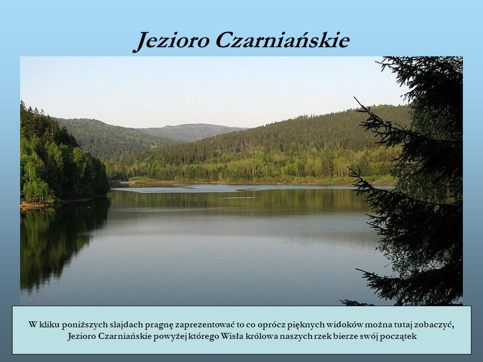 Jezioro Czarniańskie W kliku poniższych slajdach pragnę zaprezentować to co oprócz pięknych widoków można tutaj zobaczyć,