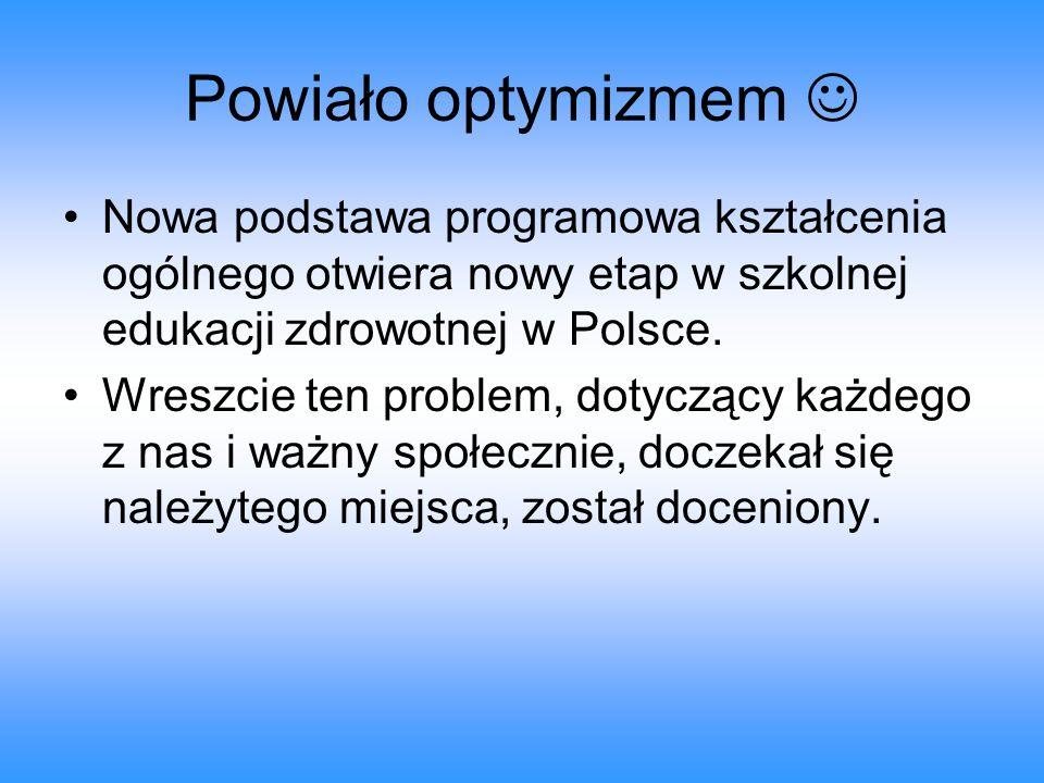 Powiało optymizmem  Nowa podstawa programowa kształcenia ogólnego otwiera nowy etap w szkolnej edukacji zdrowotnej w Polsce.
