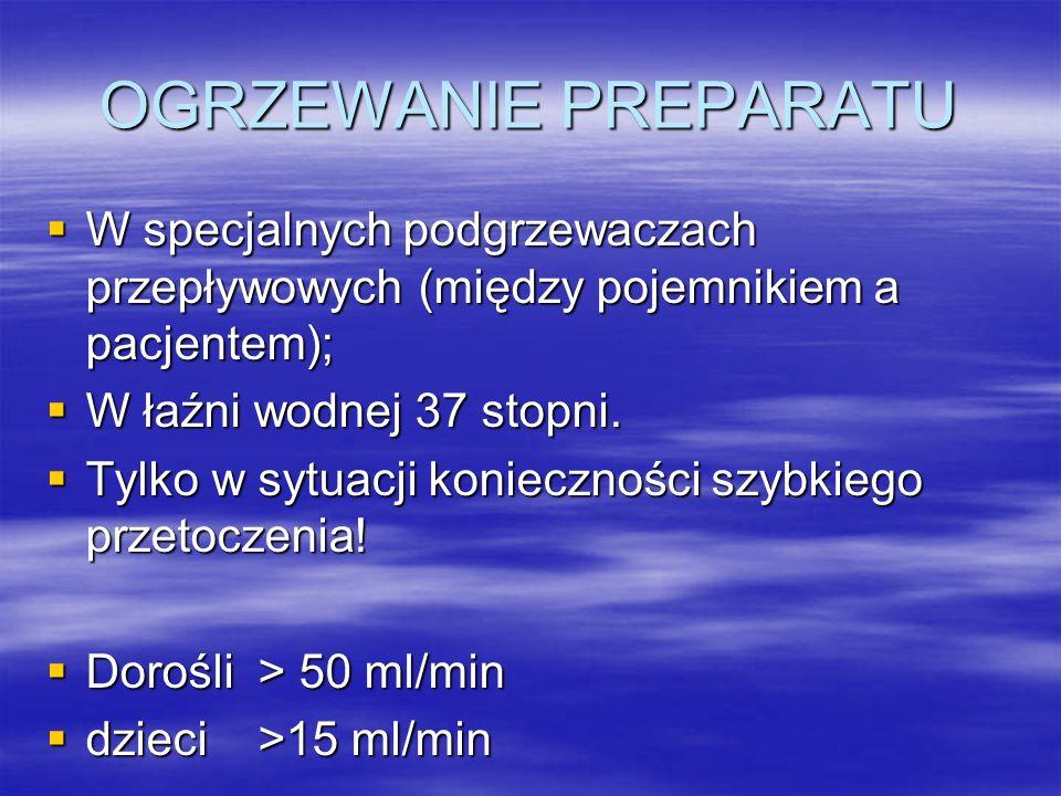 OGRZEWANIE PREPARATU W specjalnych podgrzewaczach przepływowych (między pojemnikiem a pacjentem); W łaźni wodnej 37 stopni.