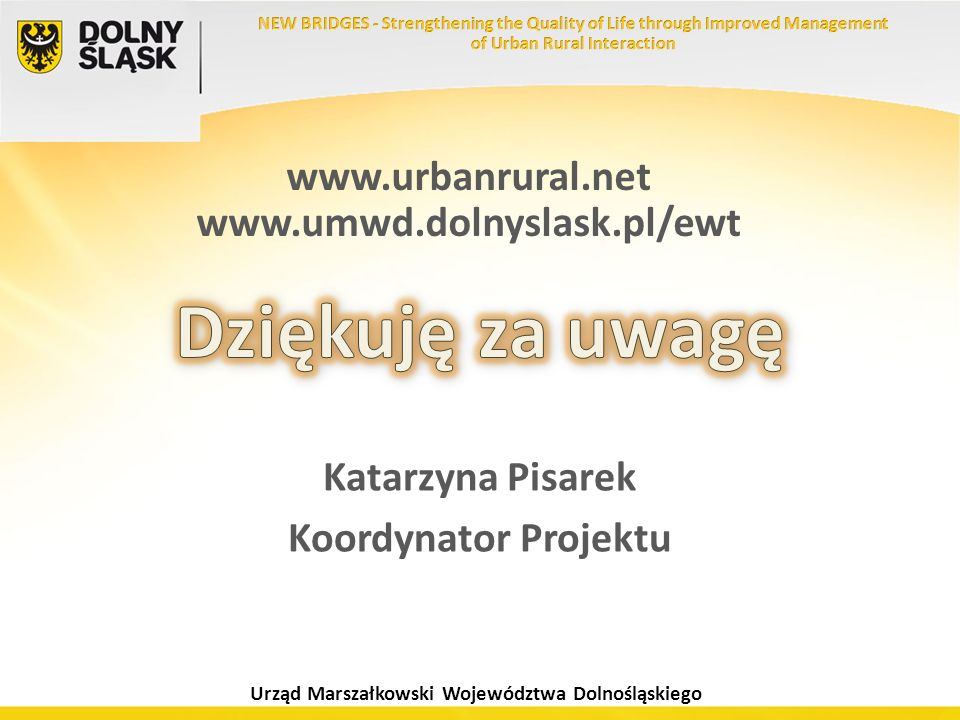 Dziękuję za uwagę www.urbanrural.net www.umwd.dolnyslask.pl/ewt