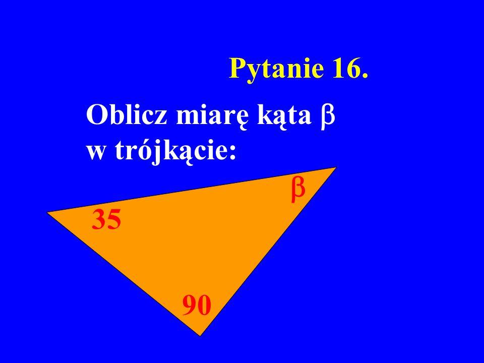 Pytanie 16. Oblicz miarę kąta  w trójkącie:  35 90
