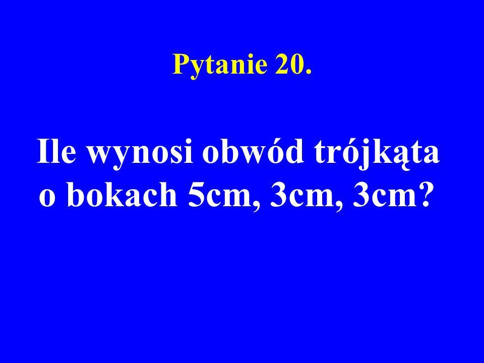 Pytanie 20. Ile wynosi obwód trójkąta o bokach 5cm, 3cm, 3cm