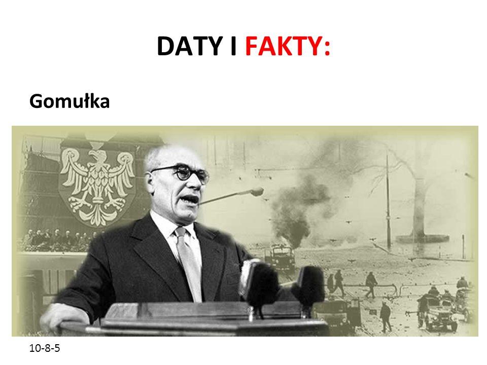 DATY I FAKTY: Gomułka 10-8-5