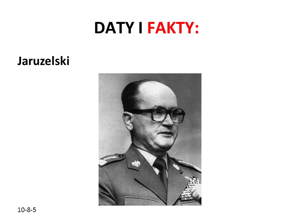 DATY I FAKTY: Jaruzelski 10-8-5
