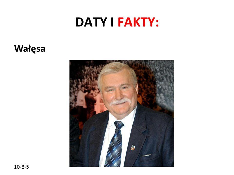 DATY I FAKTY: Wałęsa 10-8-5