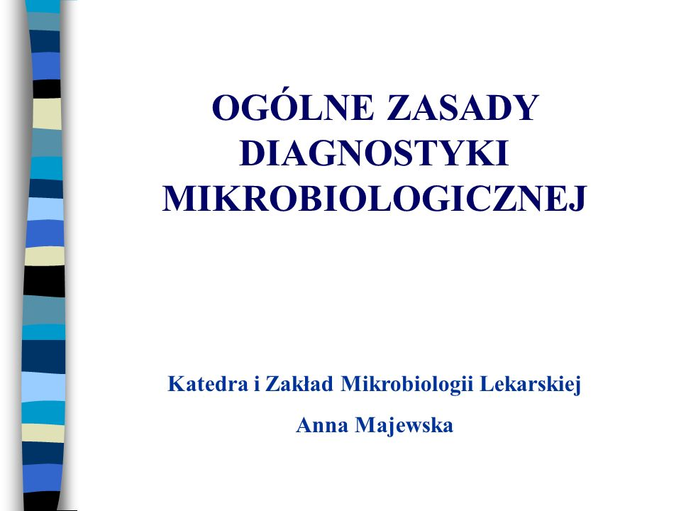 OGÓLNE ZASADY DIAGNOSTYKI MIKROBIOLOGICZNEJ
