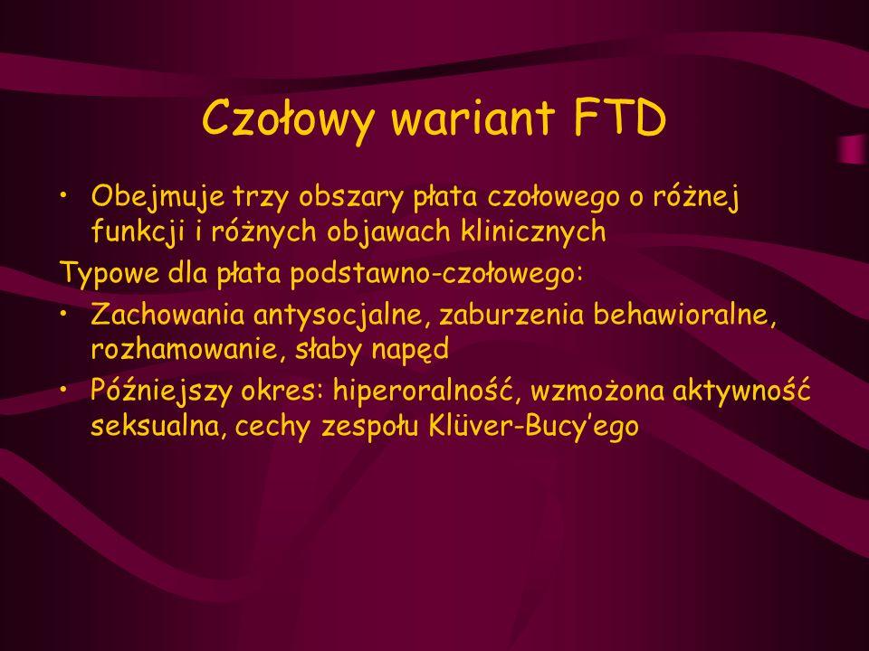Czołowy wariant FTD Obejmuje trzy obszary płata czołowego o różnej funkcji i różnych objawach klinicznych.