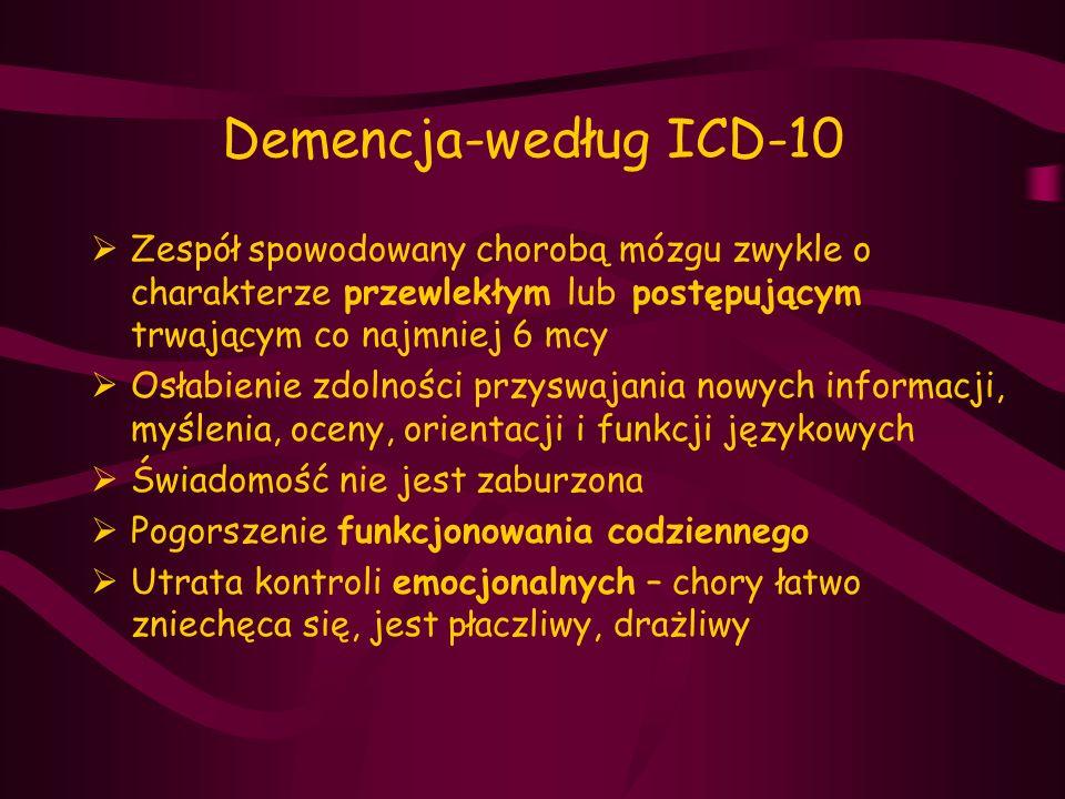 Demencja-według ICD-10 Zespół spowodowany chorobą mózgu zwykle o charakterze przewlekłym lub postępującym trwającym co najmniej 6 mcy.