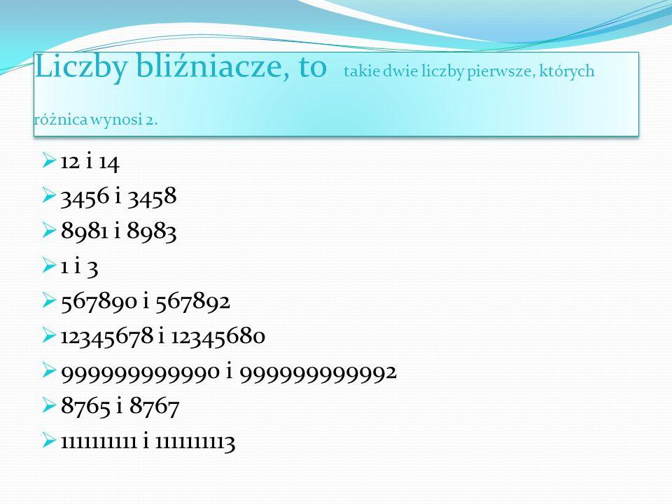 Liczby bliźniacze, to takie dwie liczby pierwsze, których różnica wynosi 2.