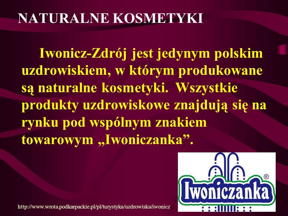 """NATURALNE KOSMETYKI Iwonicz-Zdrój jest jedynym polskim uzdrowiskiem, w którym produkowane są naturalne kosmetyki. Wszystkie produkty uzdrowiskowe znajdują się na rynku pod wspólnym znakiem towarowym """"Iwoniczanka ."""