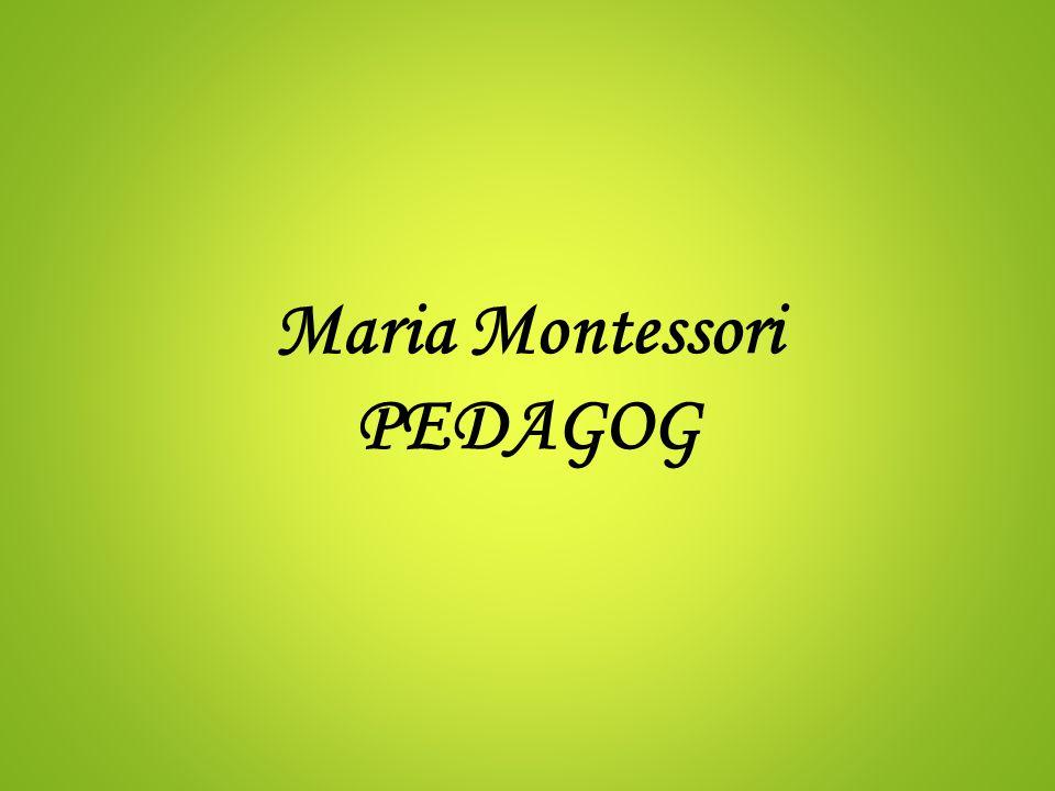 Maria Montessori PEDAGOG