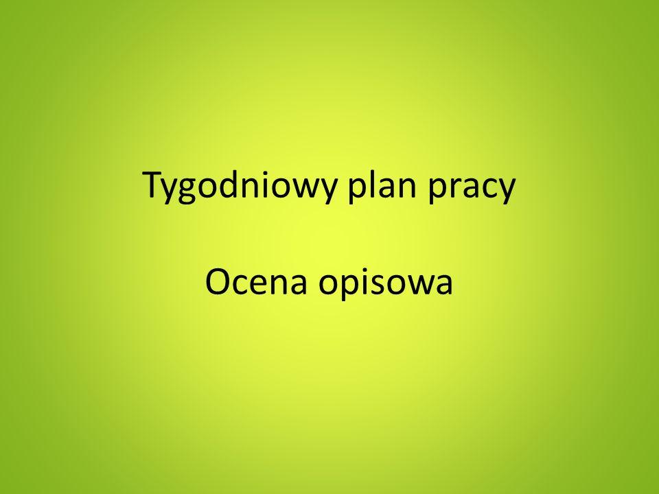 Tygodniowy plan pracy Ocena opisowa