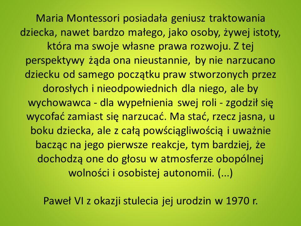 Maria Montessori posiadała geniusz traktowania dziecka, nawet bardzo małego, jako osoby, żywej istoty, która ma swoje własne prawa rozwoju.