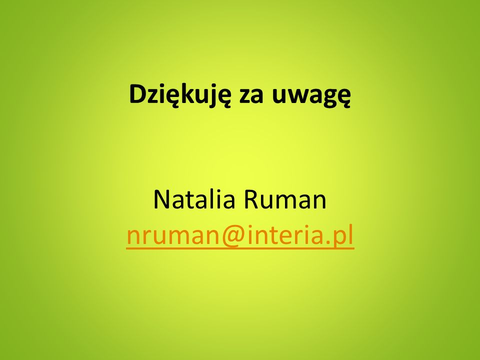 Dziękuję za uwagę Natalia Ruman nruman@interia.pl