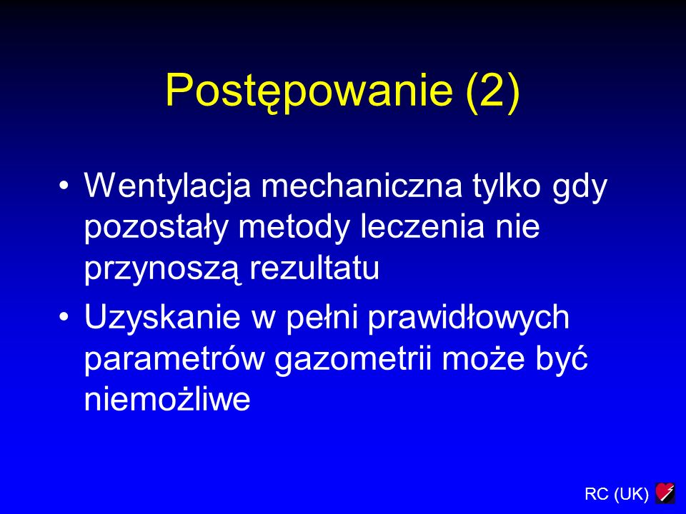Postępowanie (2) Wentylacja mechaniczna tylko gdy pozostały metody leczenia nie przynoszą rezultatu.