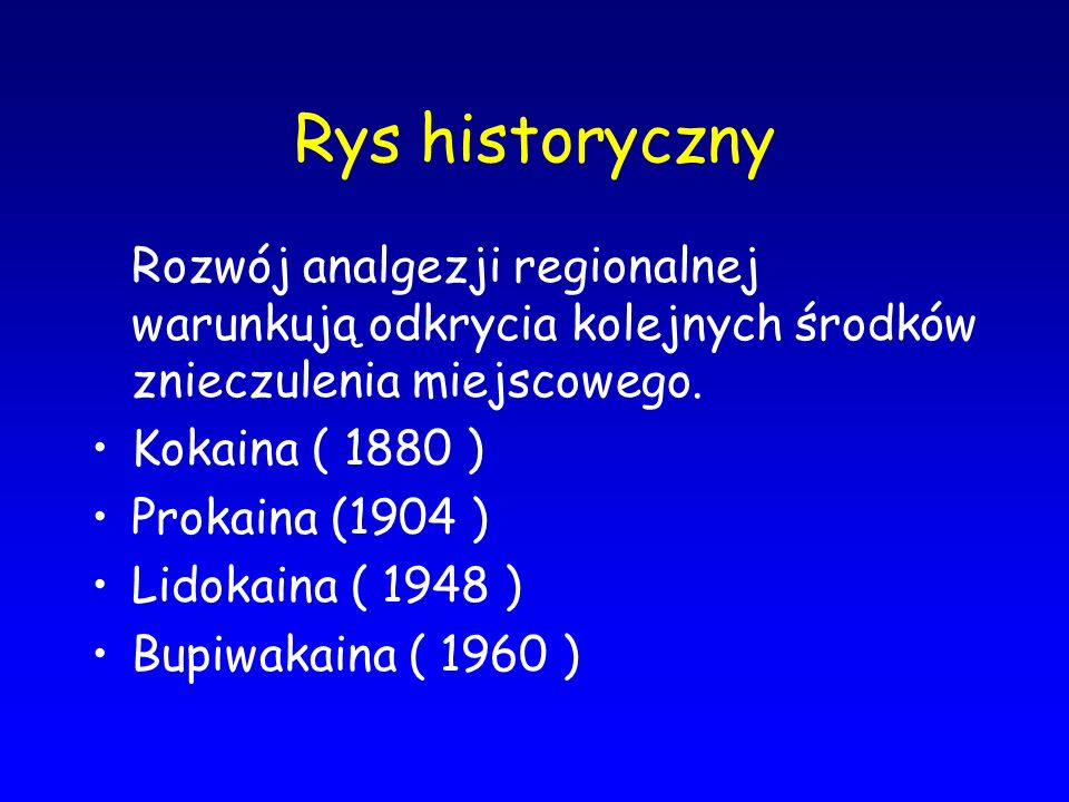 Rys historyczny Rozwój analgezji regionalnej warunkują odkrycia kolejnych środków znieczulenia miejscowego.
