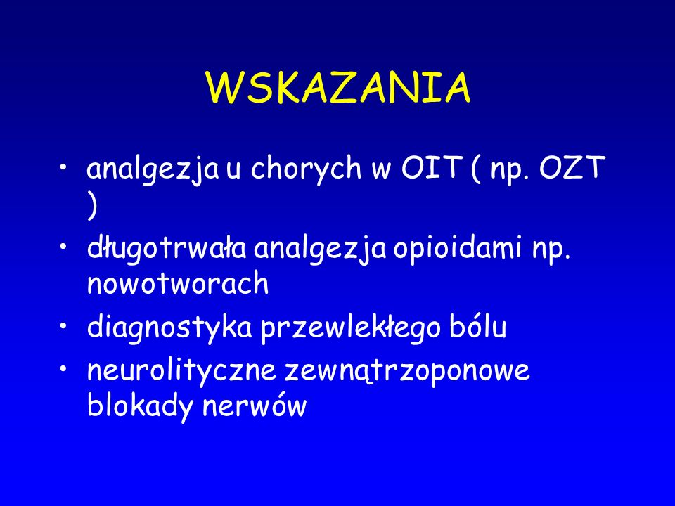 WSKAZANIA analgezja u chorych w OIT ( np. OZT )