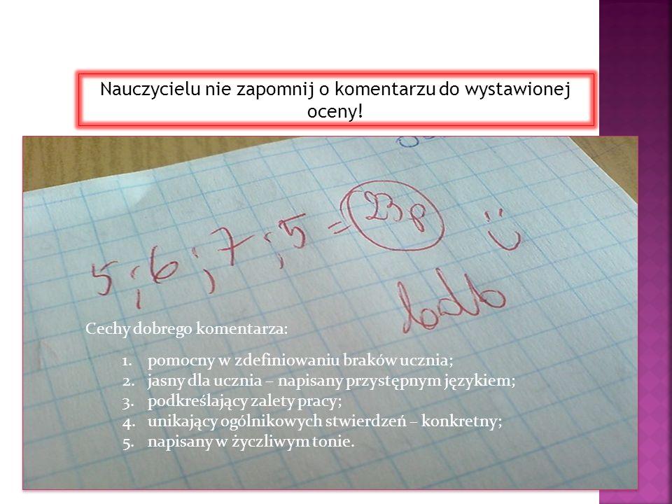 Nauczycielu nie zapomnij o komentarzu do wystawionej oceny!