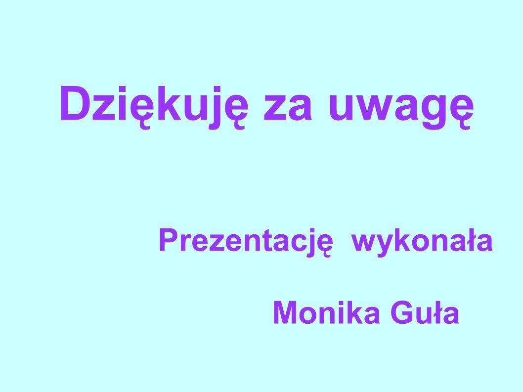 Dziękuję za uwagę Prezentację wykonała Monika Guła